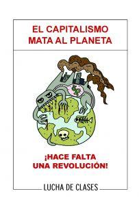 El capitalismo mata al planeta ¡Hace falta una revolución!